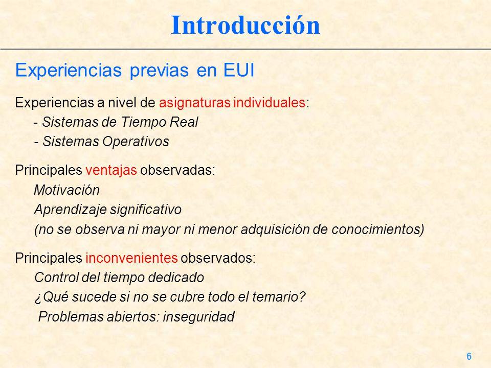 6 Introducción Experiencias previas en EUI Experiencias a nivel de asignaturas individuales: - Sistemas de Tiempo Real - Sistemas Operativos Principal