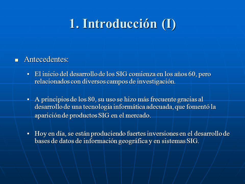1. Introducción (I) Antecedentes: Antecedentes: El inicio del desarrollo de los SIG comienza en los años 60, pero relacionados con diversos campos de