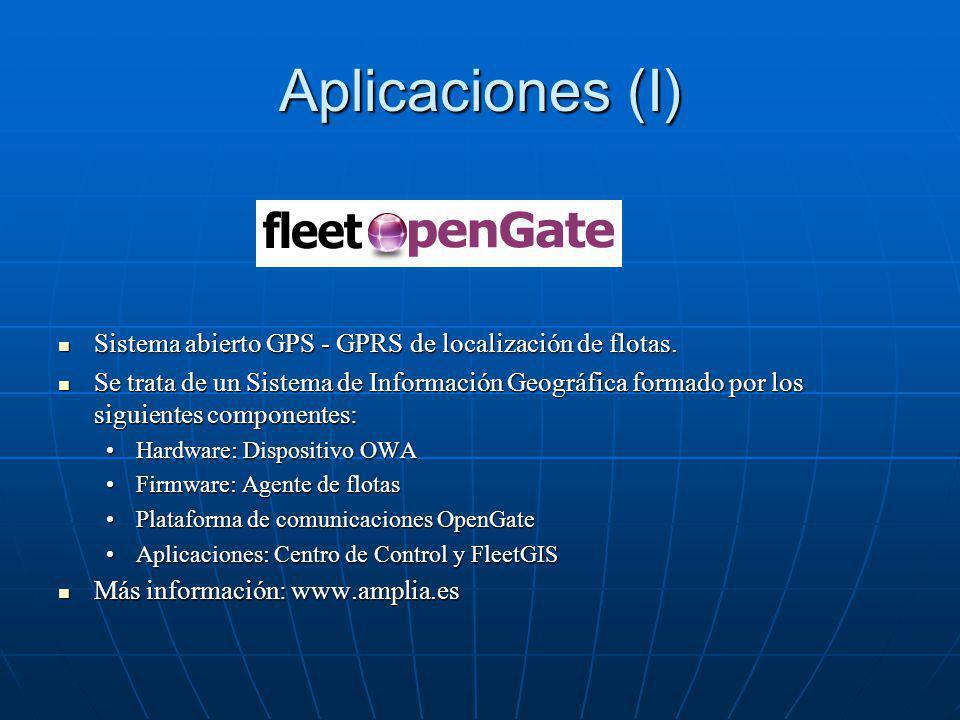 Aplicaciones (I) Sistema abierto GPS - GPRS de localización de flotas. Sistema abierto GPS - GPRS de localización de flotas. Se trata de un Sistema de