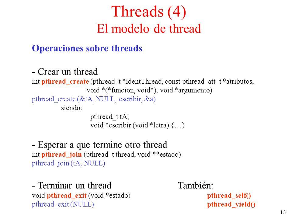 13 Operaciones sobre threads - Crear un thread int pthread_create (pthread_t *identThread, const pthread_att_t *atributos, void *(*funcion, void*), vo