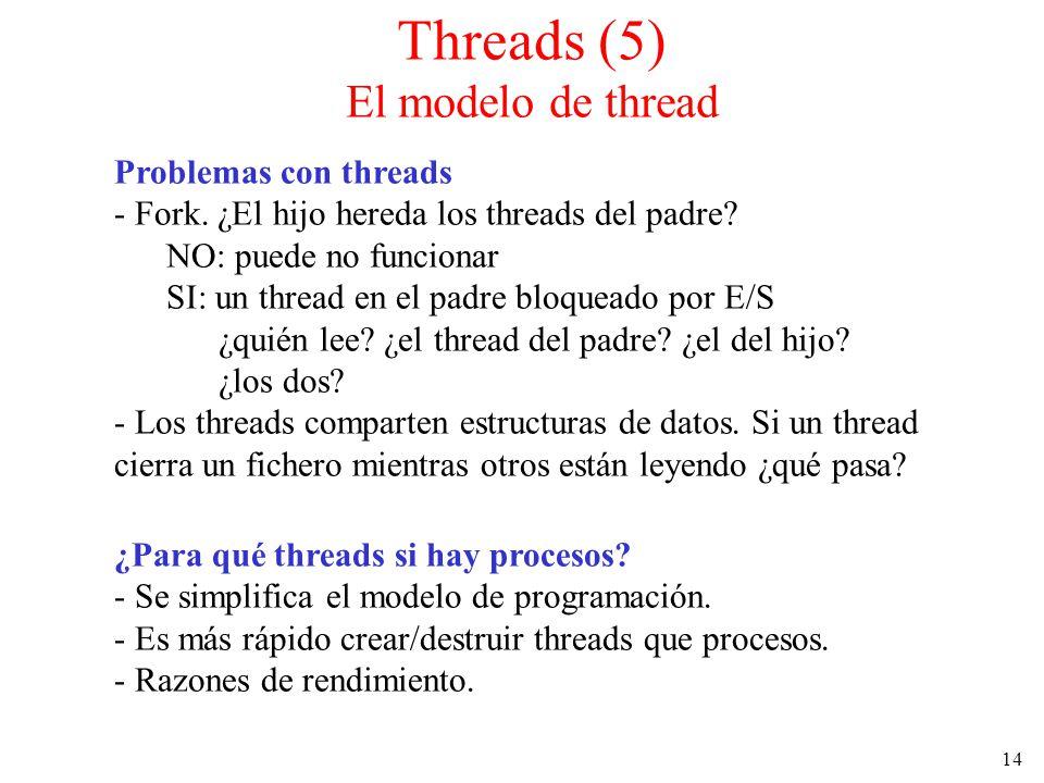 14 Problemas con threads - Fork. ¿El hijo hereda los threads del padre? NO: puede no funcionar SI: un thread en el padre bloqueado por E/S ¿quién lee?