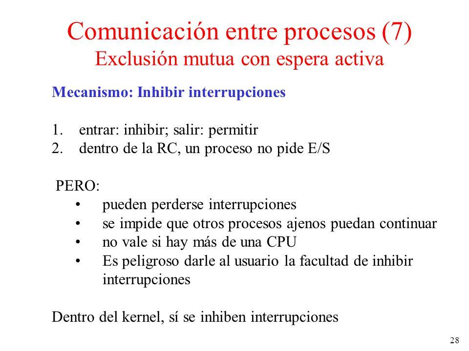 28 Mecanismo: Inhibir interrupciones 1. entrar: inhibir; salir: permitir 2. dentro de la RC, un proceso no pide E/S PERO: pueden perderse interrupcion