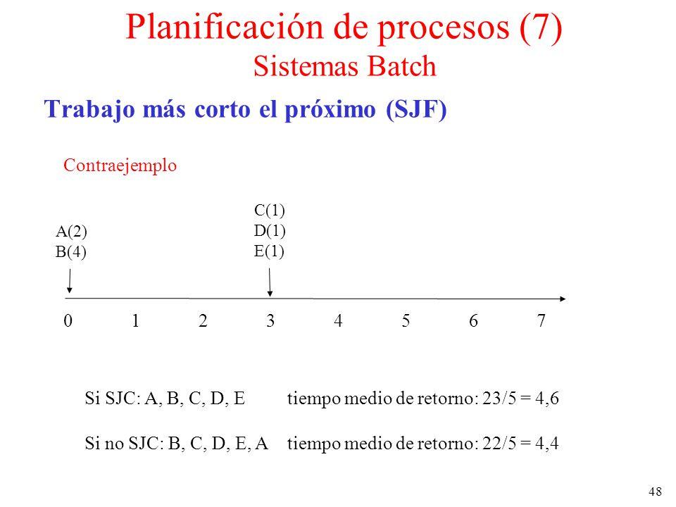 48 Trabajo más corto el próximo (SJF) Contraejemplo 0123456701234567 A(2) B(4) C(1) D(1) E(1) Si SJC: A, B, C, D, Etiempo medio de retorno: 23/5 = 4,6