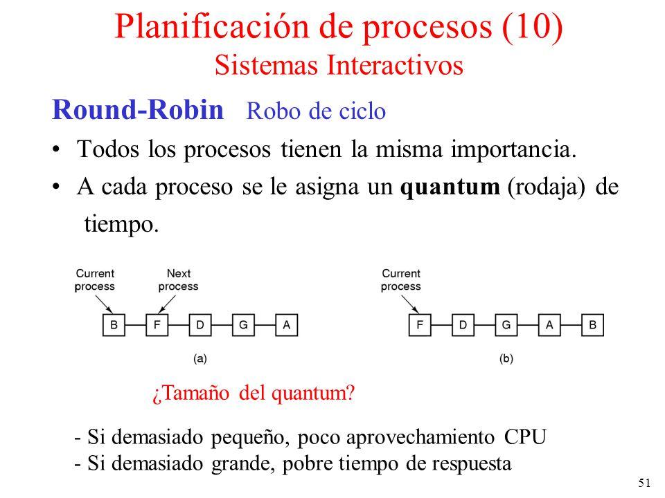 51 Round-Robin Robo de ciclo Todos los procesos tienen la misma importancia. A cada proceso se le asigna un quantum (rodaja) de tiempo. ¿Tamaño del qu