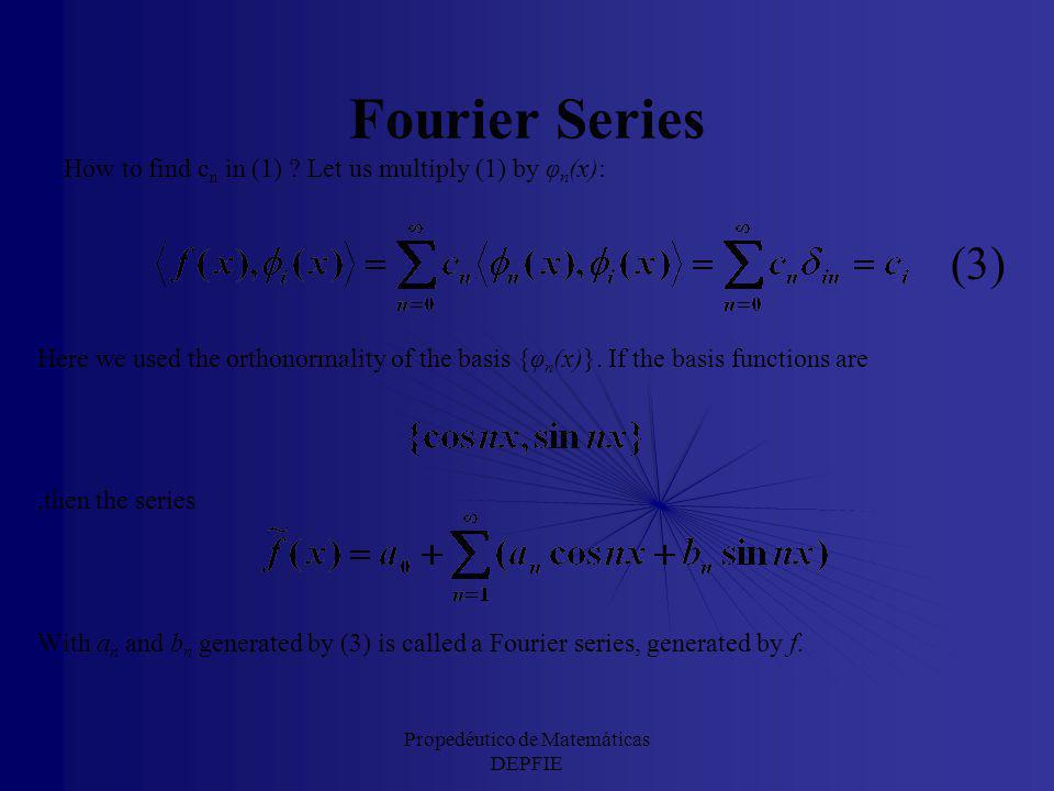 Propedéutico de Matemáticas DEPFIE Fourier Series In the same way a vector can be decomposed and represented in a basis of vectors, a function can be