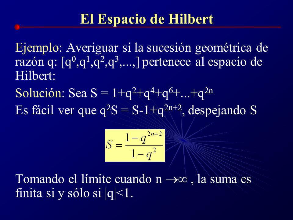 El Espacio de Hilbert Si nos restringimos a considerar solamente sucesiones de longitud finita o norma euclideana finita obtenemos un espacio Vectoria