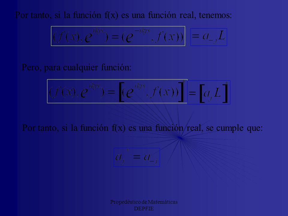 Propedéutico de Matemáticas DEPFIE Si la función f(x) es una función real, se cumplirá lo siguiente: