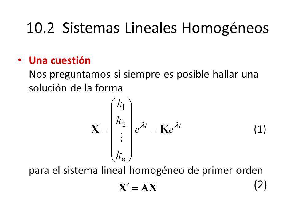 10.2 Sistemas Lineales Homogéneos Una cuestión Nos preguntamos si siempre es posible hallar una solución de la forma (1) para el sistema lineal homogé