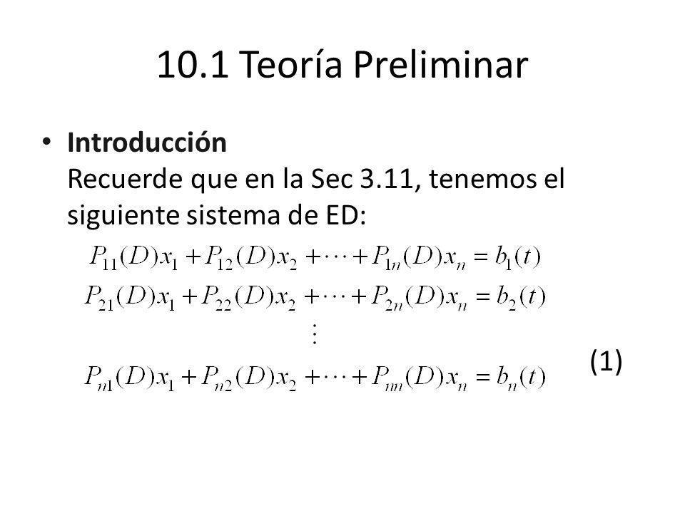 10.1 Teoría Preliminar Introducción Recuerde que en la Sec 3.11, tenemos el siguiente sistema de ED: (1)