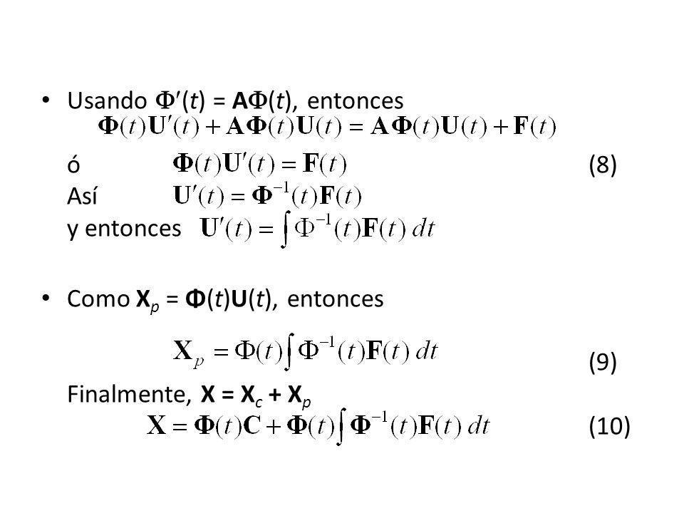 Usando (t) = A (t), entonces ó(8) Así y entonces Como X p = Φ(t)U(t), entonces (9) Finalmente, X = X c + X p (10)