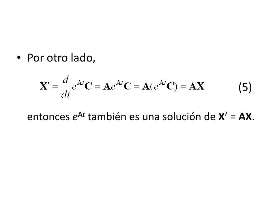 Por otro lado, (5) entonces e At también es una solución de X = AX.
