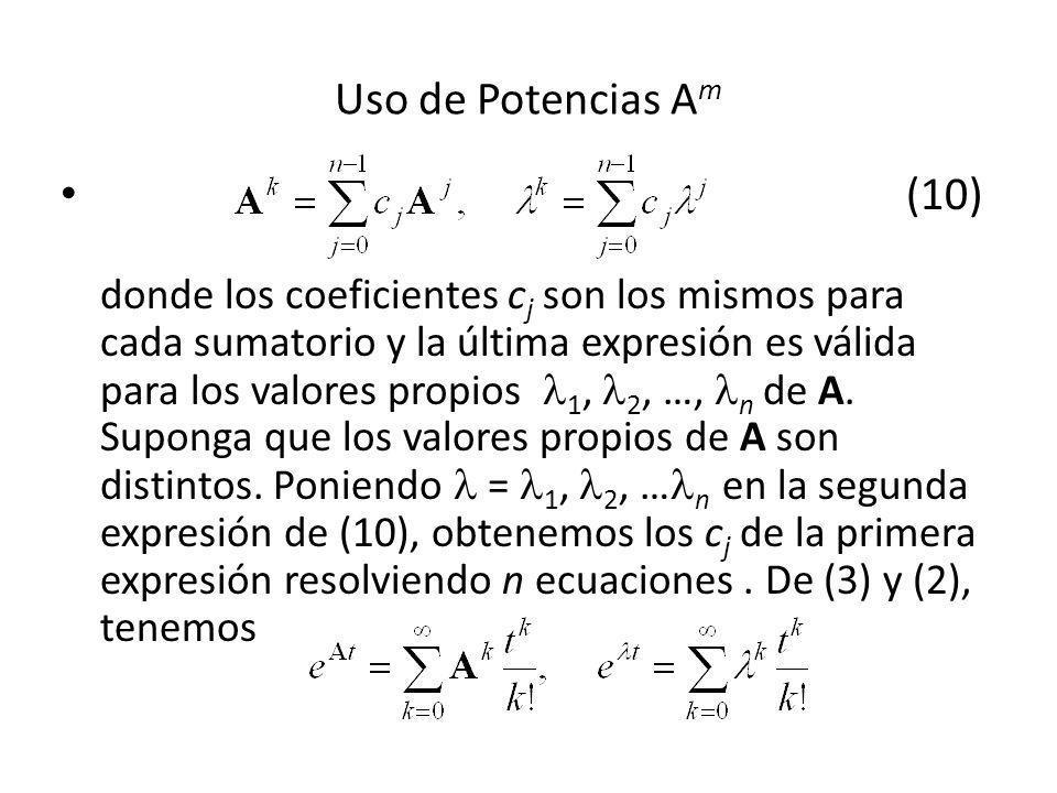 Uso de Potencias A m (10) donde los coeficientes c j son los mismos para cada sumatorio y la última expresión es válida para los valores propios 1, 2,