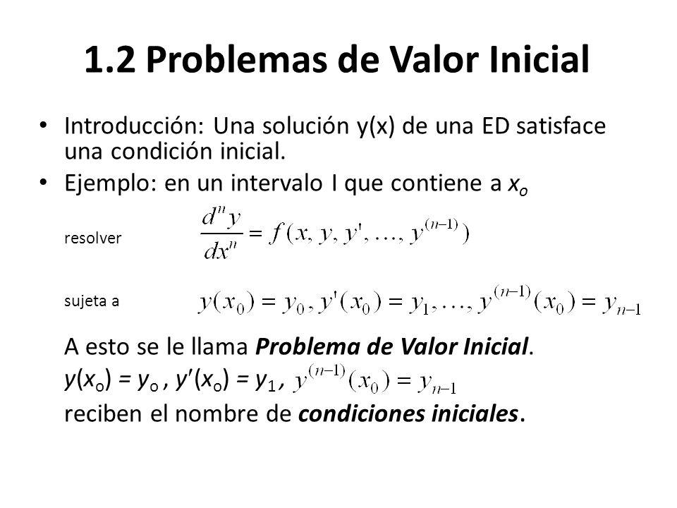 1.2 Problemas de Valor Inicial Introducción: Una solución y(x) de una ED satisface una condición inicial. Ejemplo: en un intervalo I que contiene a x