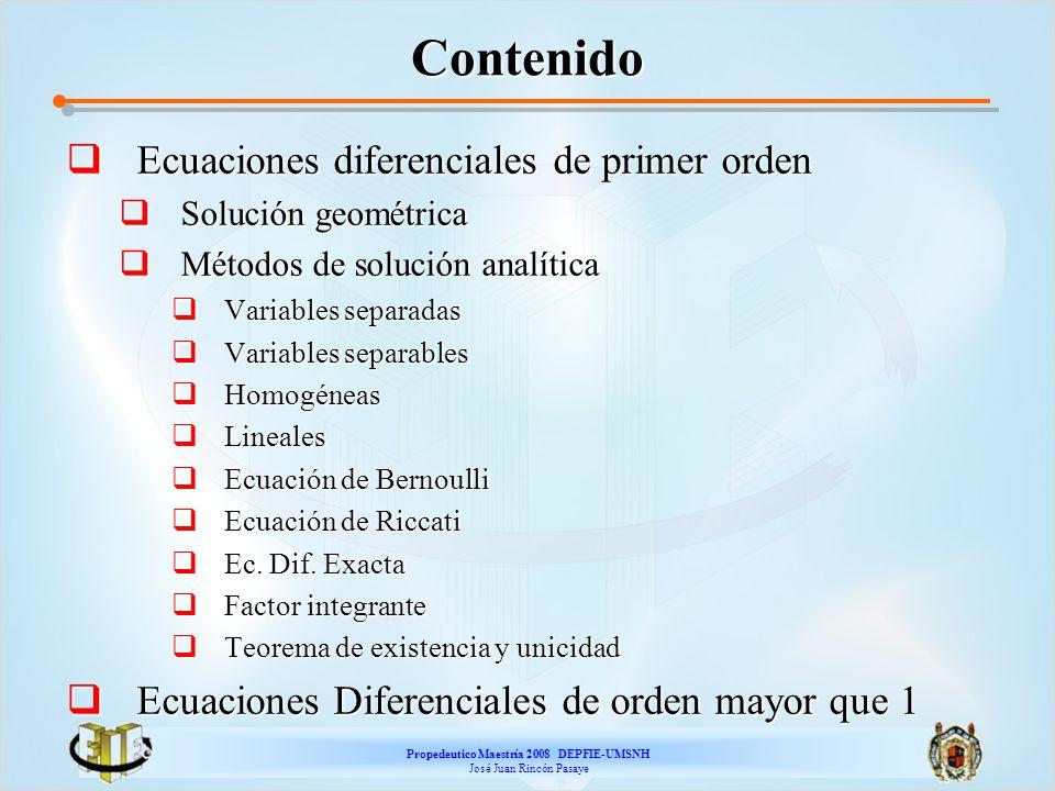 Propedeutico Maestría 2008 DEPFIE-UMSNH José Juan Rincón Pasaye ED Homogéneas de 1 er orden Ejemplo: La función Es homogénea de grado cero y se puede escribir como: Por lo tanto la ED Se puede transformar en la ED con variables separables Donde z=y/x.
