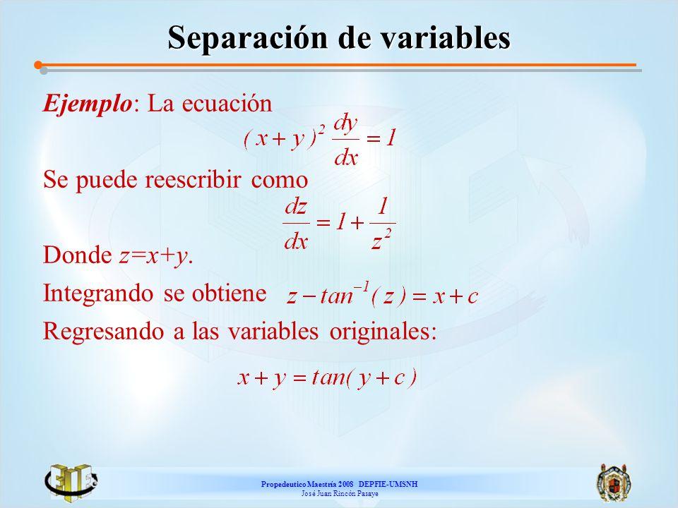 Propedeutico Maestría 2008 DEPFIE-UMSNH José Juan Rincón Pasaye Separación de variables Ejemplo: La ecuación Se puede reescribir como Donde z=x+y. Int