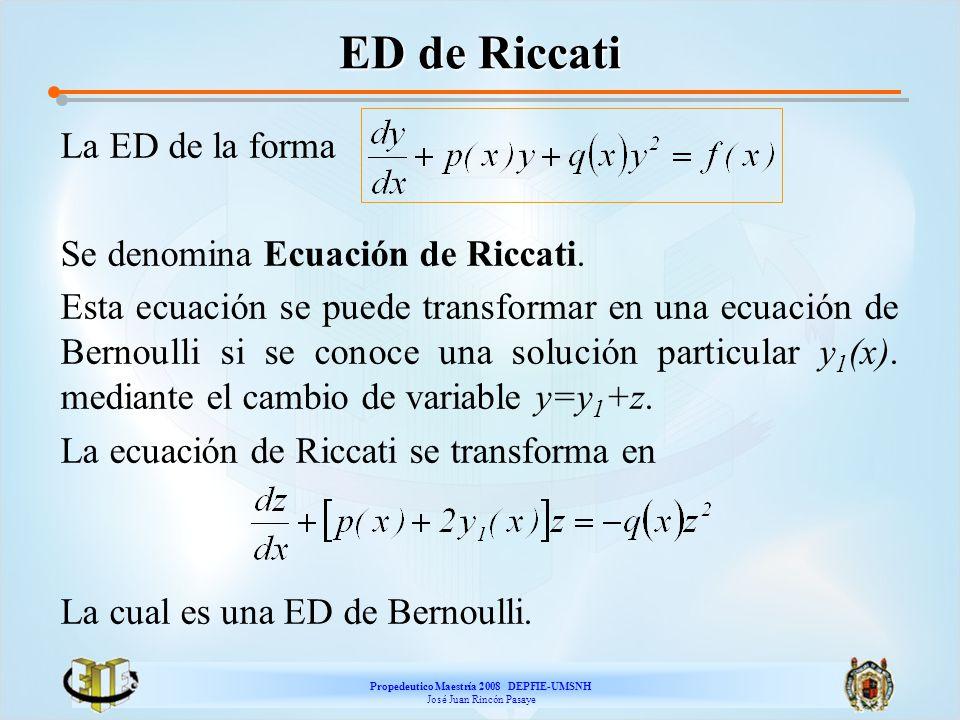 Propedeutico Maestría 2008 DEPFIE-UMSNH José Juan Rincón Pasaye ED de Riccati La ED de la forma Se denomina Ecuación de Riccati. Esta ecuación se pued