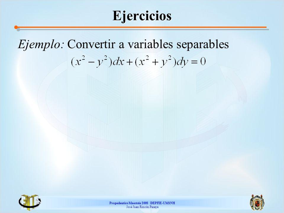 Propedeutico Maestría 2008 DEPFIE-UMSNH José Juan Rincón Pasaye Ejercicios Ejemplo: Convertir a variables separables