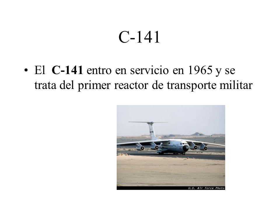 C-141 El C-141 entro en servicio en 1965 y se trata del primer reactor de transporte militar