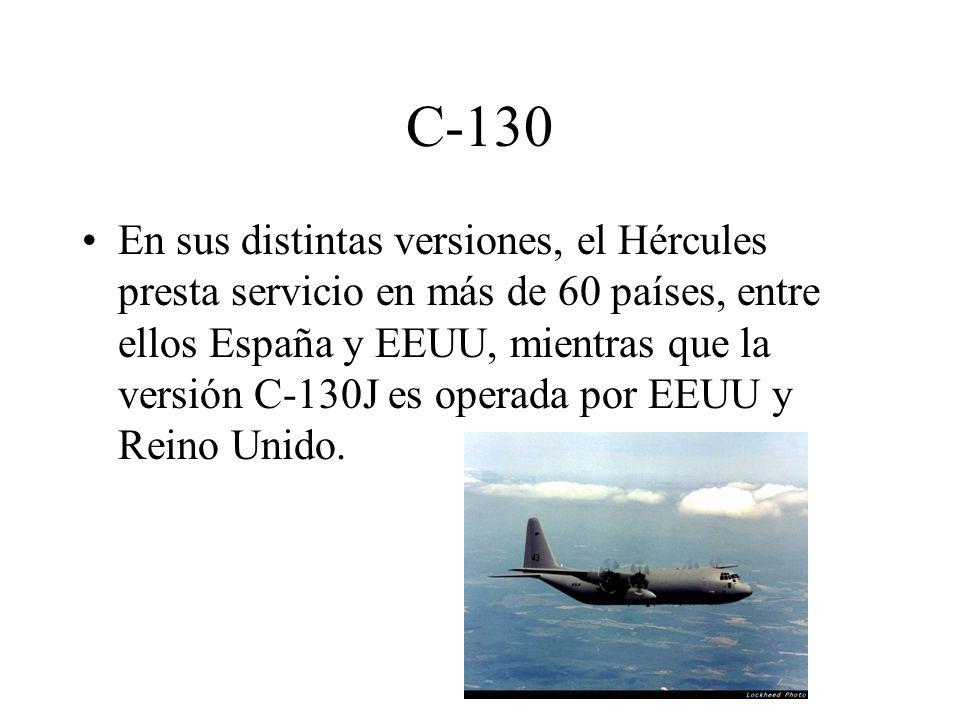 C-130 En sus distintas versiones, el Hércules presta servicio en más de 60 países, entre ellos España y EEUU, mientras que la versión C-130J es operad