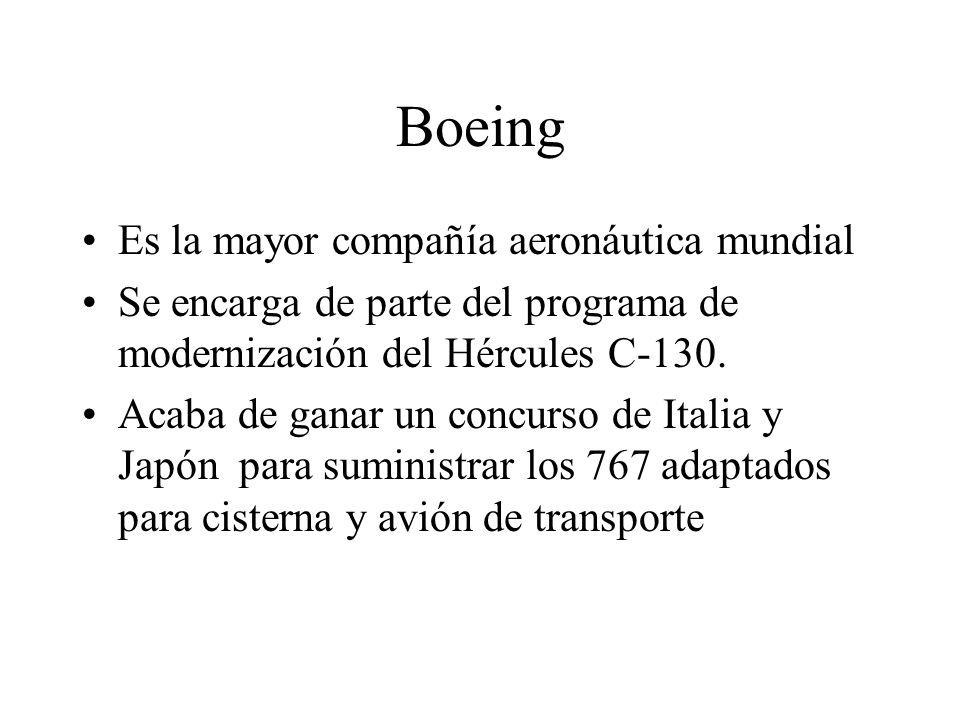 Boeing Es la mayor compañía aeronáutica mundial Se encarga de parte del programa de modernización del Hércules C-130. Acaba de ganar un concurso de It