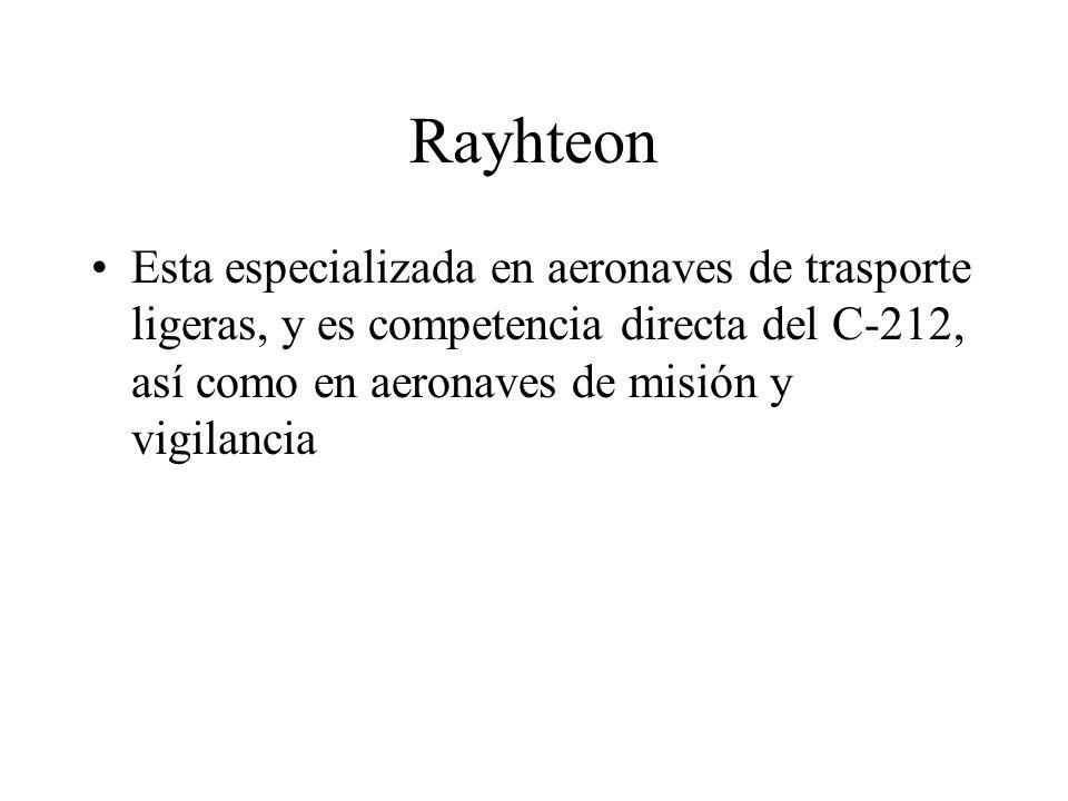 Rayhteon Esta especializada en aeronaves de trasporte ligeras, y es competencia directa del C-212, así como en aeronaves de misión y vigilancia