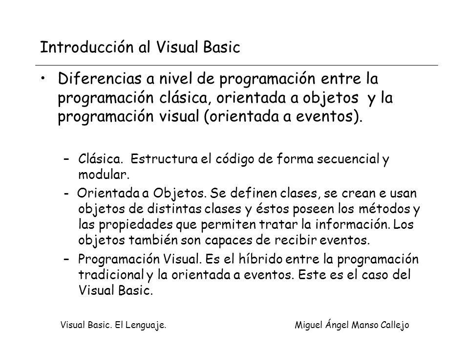 Visual Basic. El Lenguaje. Miguel Ángel Manso Callejo Introducción al Visual Basic Diferencias a nivel de programación entre la programación clásica,