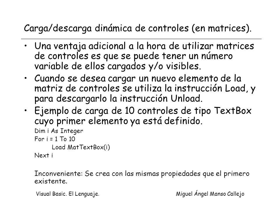 Visual Basic. El Lenguaje. Miguel Ángel Manso Callejo Carga/descarga dinámica de controles (en matrices). Una ventaja adicional a la hora de utilizar