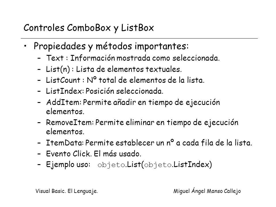 Visual Basic. El Lenguaje. Miguel Ángel Manso Callejo Controles ComboBox y ListBox Propiedades y métodos importantes: –Text : Información mostrada com