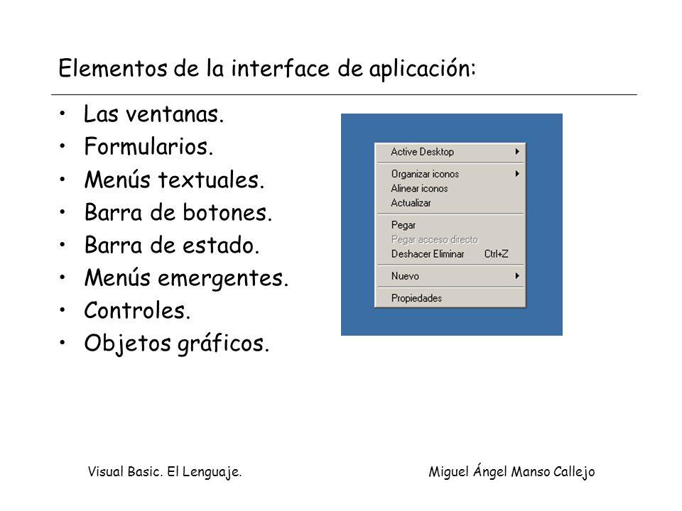 Visual Basic. El Lenguaje. Miguel Ángel Manso Callejo Elementos de la interface de aplicación: Las ventanas. Formularios. Menús textuales. Barra de bo