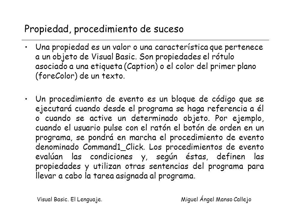 Visual Basic. El Lenguaje. Miguel Ángel Manso Callejo Propiedad, procedimiento de suceso Una propiedad es un valor o una característica que pertenece