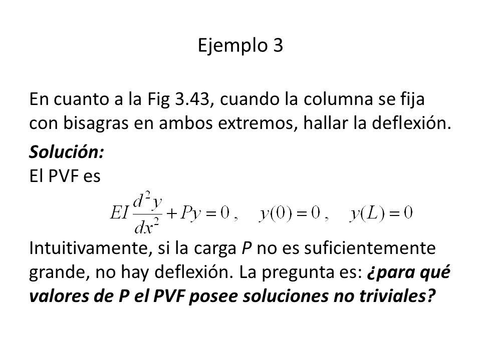 En cuanto a la Fig 3.43, cuando la columna se fija con bisagras en ambos extremos, hallar la deflexión.