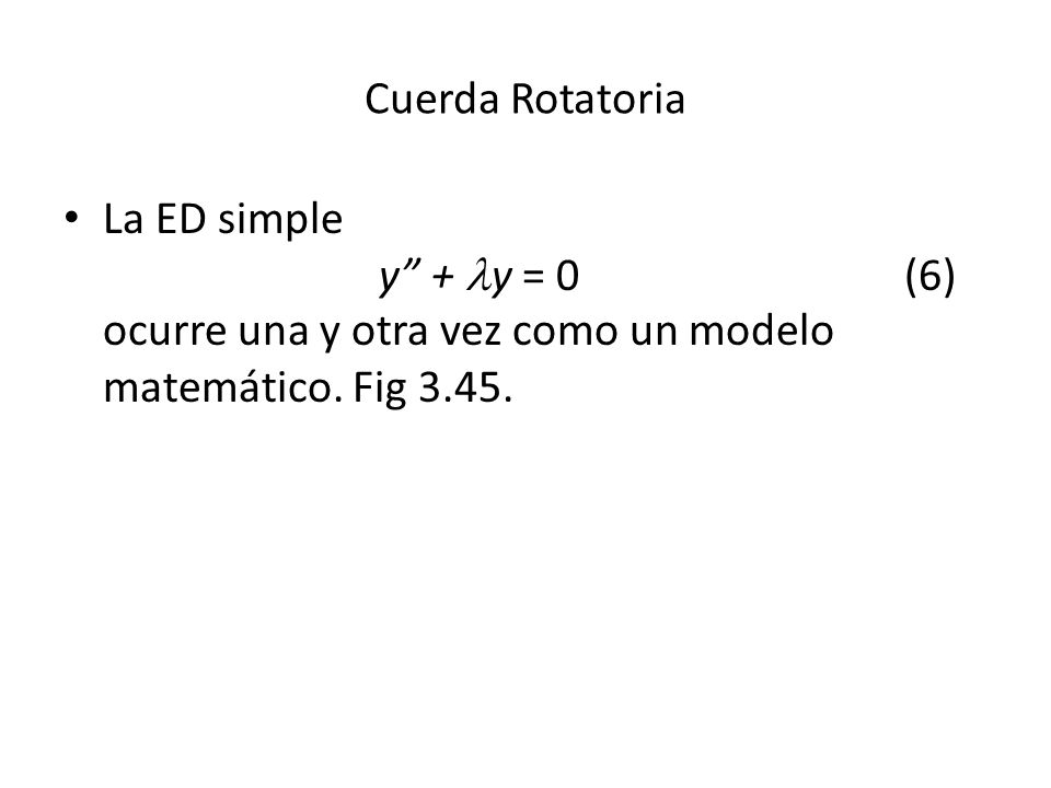 Cuerda Rotatoria La ED simple y + y = 0(6) ocurre una y otra vez como un modelo matemático.