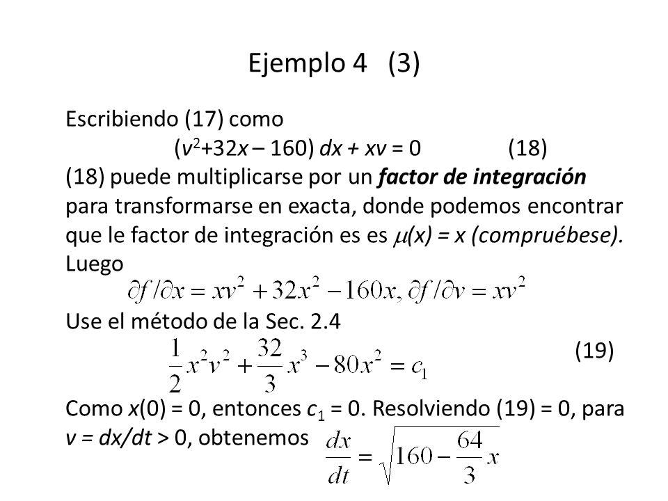 Escribiendo (17) como (v 2 +32x – 160) dx + xv = 0(18) (18) puede multiplicarse por un factor de integración para transformarse en exacta, donde podemos encontrar que le factor de integración es es (x) = x (compruébese).