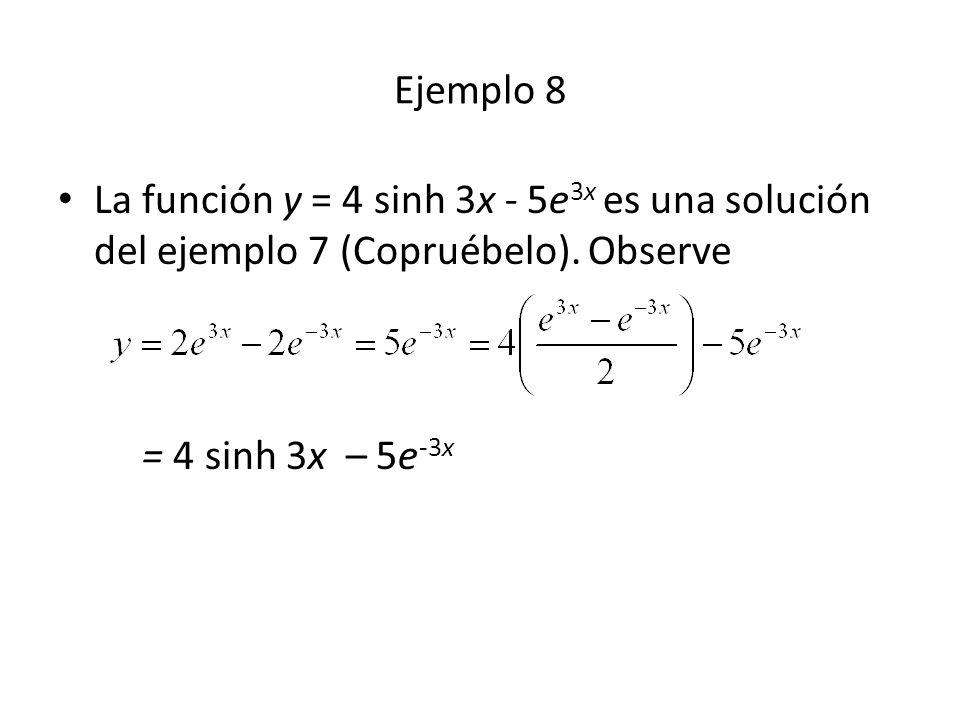 Ejemplo 8 La función y = 4 sinh 3x - 5e 3x es una solución del ejemplo 7 (Copruébelo).