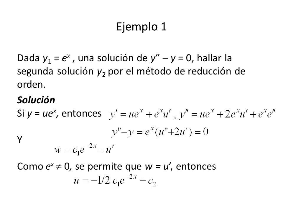 Dada y 1 = e x, una solución de y – y = 0, hallar la segunda solución y 2 por el método de reducción de orden.