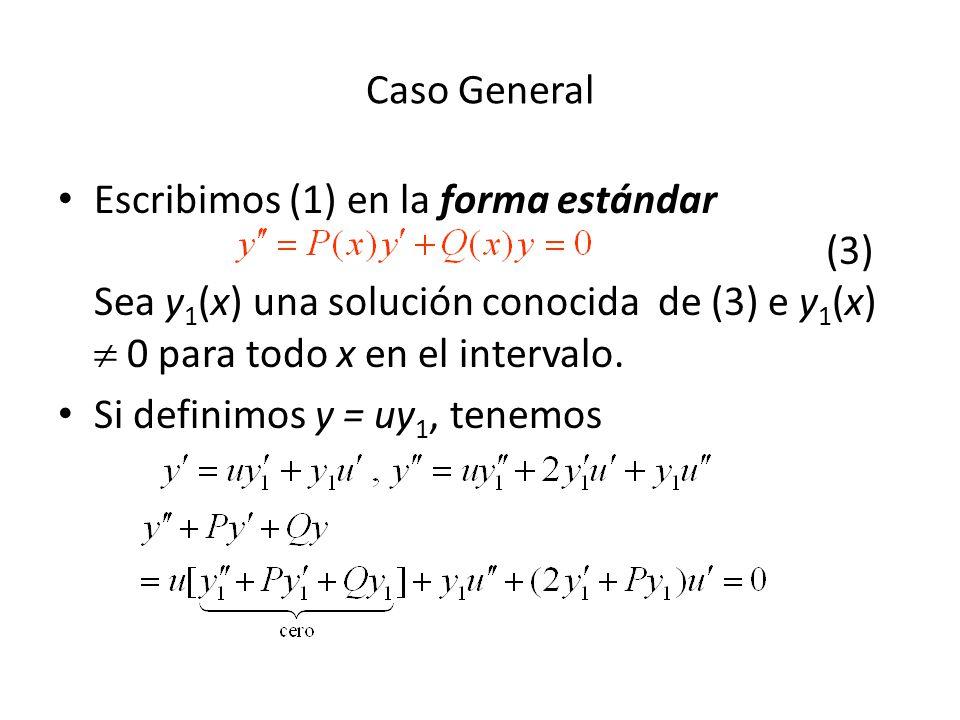 Caso General Escribimos (1) en la forma estándar (3) Sea y 1 (x) una solución conocida de (3) e y 1 (x) 0 para todo x en el intervalo.