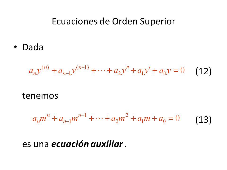 Ecuaciones de Orden Superior Dada (12) tenemos (13) es una ecuación auxiliar.