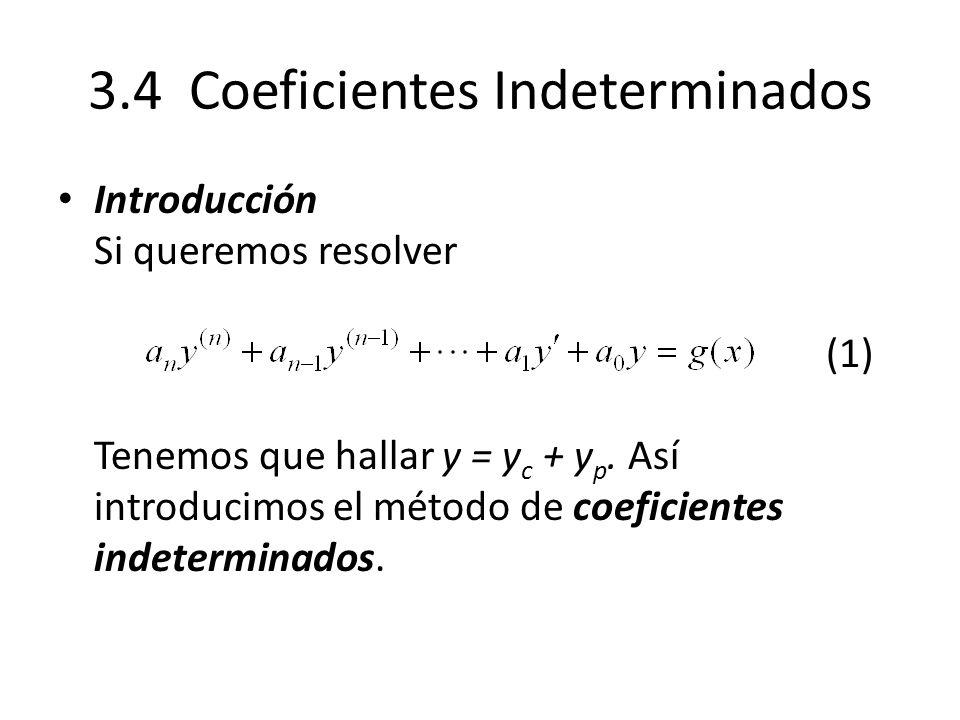 3.4 Coeficientes Indeterminados Introducción Si queremos resolver (1) Tenemos que hallar y = y c + y p.