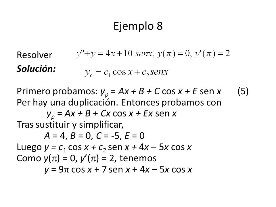 Ejemplo 8 Resolver Solución: Primero probamos: y p = Ax + B + C cos x + E sen x(5) Per hay una duplicación.