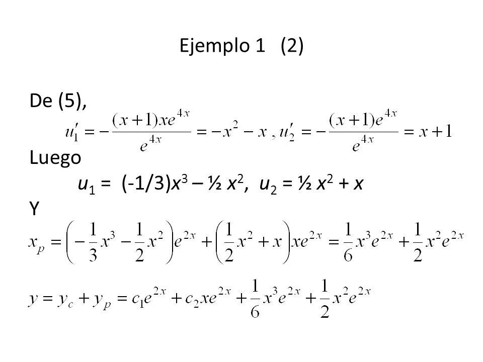 De (5), Luego u 1 = (-1/3)x 3 – ½ x 2, u 2 = ½ x 2 + x Y Ejemplo 1 (2)