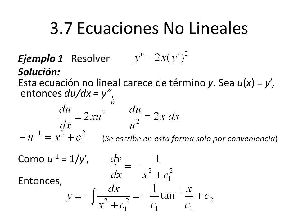 3.7 Ecuaciones No Lineales Ejemplo 1 Resolver Solución: Esta ecuación no lineal carece de término y.