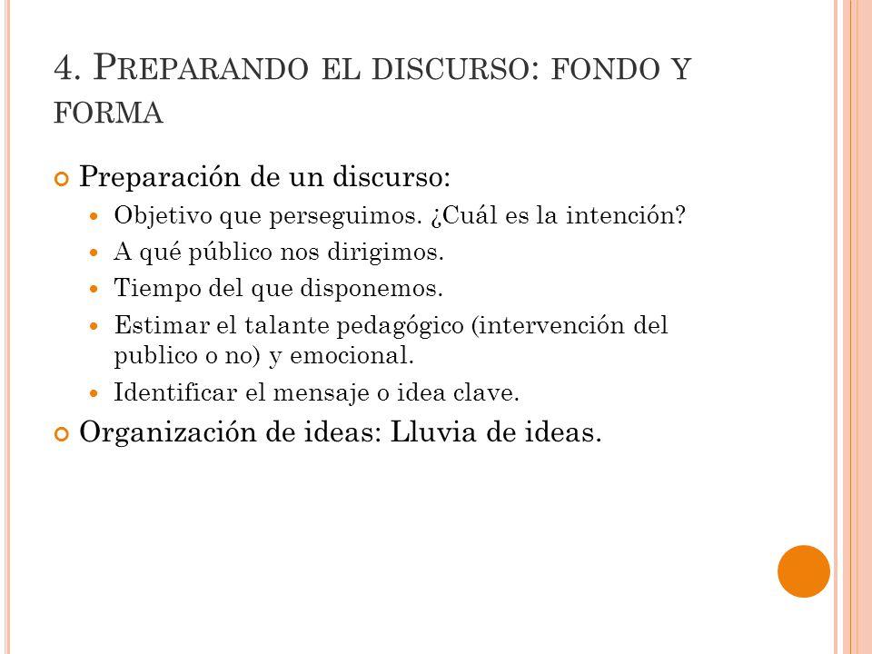 4.P REPARANDO EL DISCURSO : FONDO Y FORMA Preparación de un discurso: Objetivo que perseguimos.