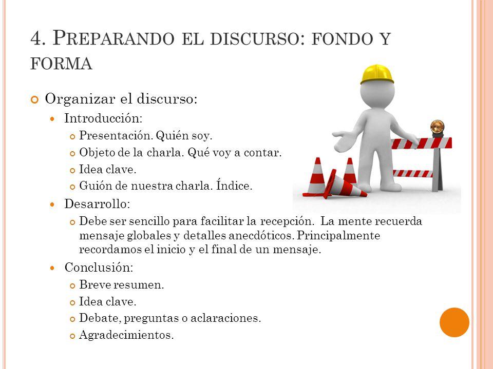 4.P REPARANDO EL DISCURSO : FONDO Y FORMA Organizar el discurso: Introducción: Presentación.