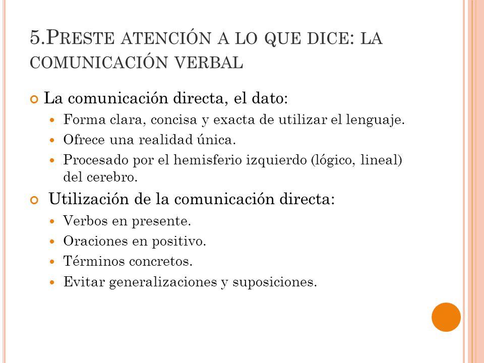 5.P RESTE ATENCIÓN A LO QUE DICE : LA COMUNICACIÓN VERBAL La comunicación directa, el dato: Forma clara, concisa y exacta de utilizar el lenguaje.