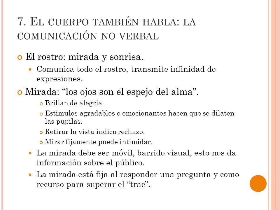 7.E L CUERPO TAMBIÉN HABLA : LA COMUNICACIÓN NO VERBAL El rostro: mirada y sonrisa.