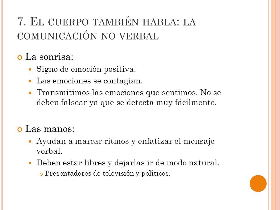 7.E L CUERPO TAMBIÉN HABLA : LA COMUNICACIÓN NO VERBAL La sonrisa: Signo de emoción positiva.