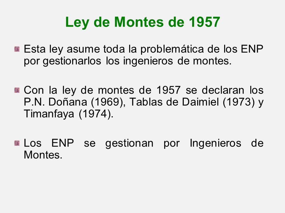 Ley de Montes de 1957 Esta ley asume toda la problemática de los ENP por gestionarlos los ingenieros de montes. Con la ley de montes de 1957 se declar