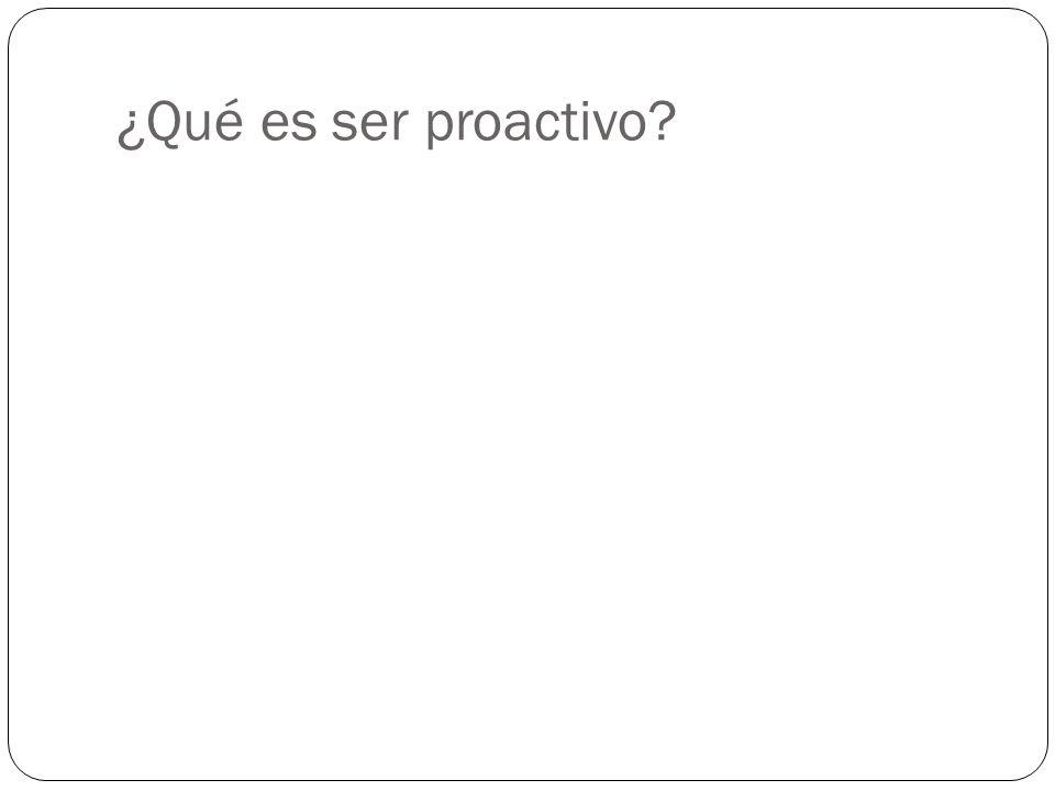 ¿Qué es ser proactivo?