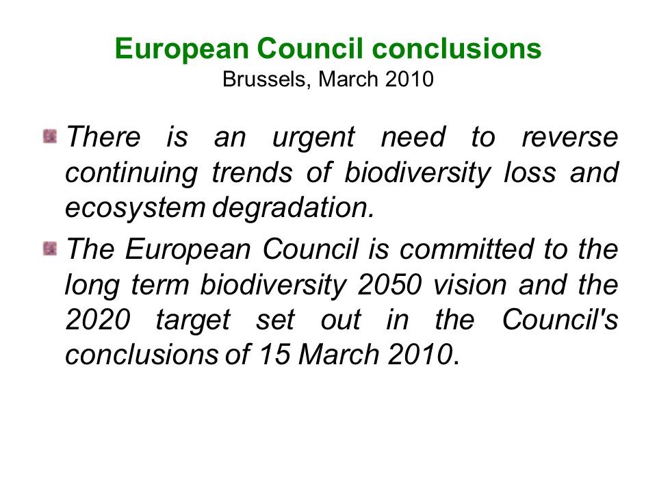 Objetivo del Consejo The new target is: To halt the loss of biodiversity and the degradation of ecosystem services in the EU by 2020, restore them in so far as feasible, while stepping up the EU contribution to averting global biodiversity loss.