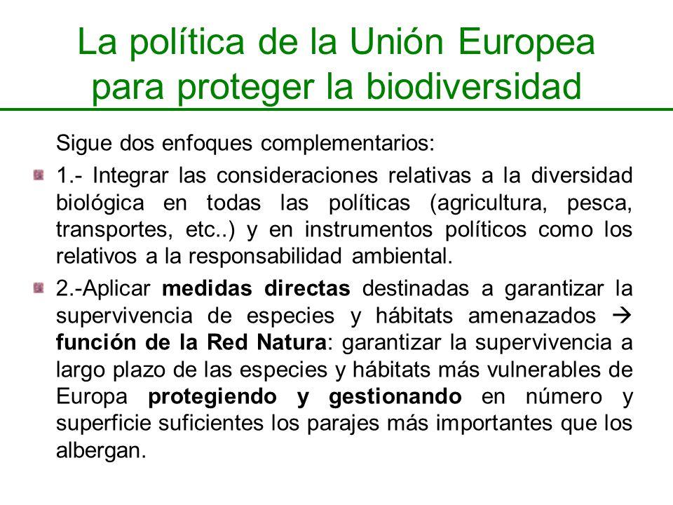 La política de la Unión Europea para proteger la biodiversidad Sigue dos enfoques complementarios: 1.- Integrar las consideraciones relativas a la div